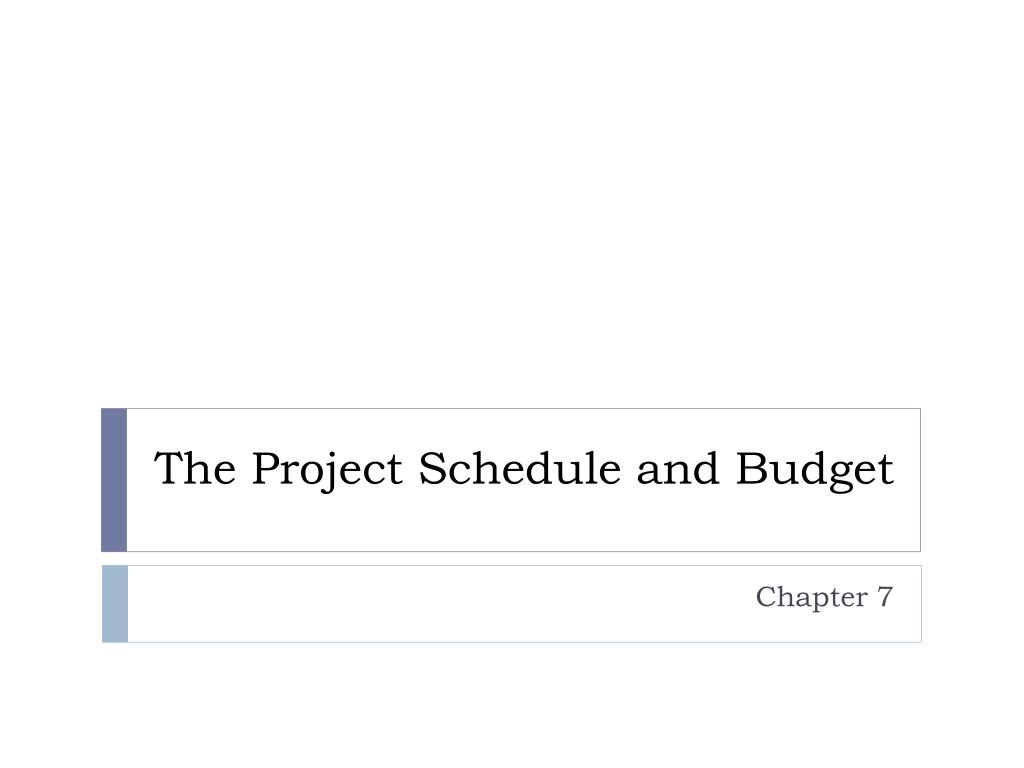 the project schedule and budget l.