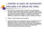 mant n la raz n de iluminaci n adecuada a la latitud del video6