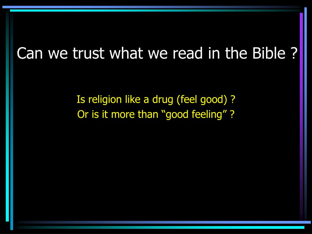 can we trust what we read in the bible l.