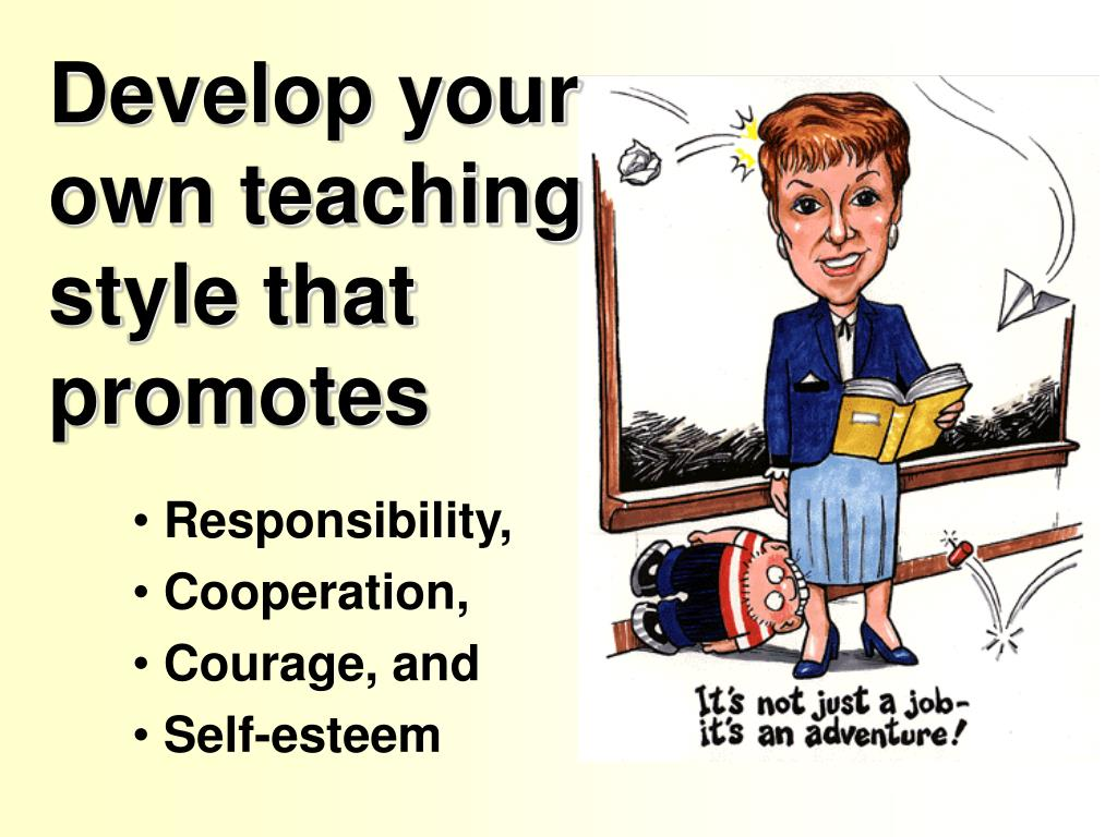 develop your own teaching style that promotes l.
