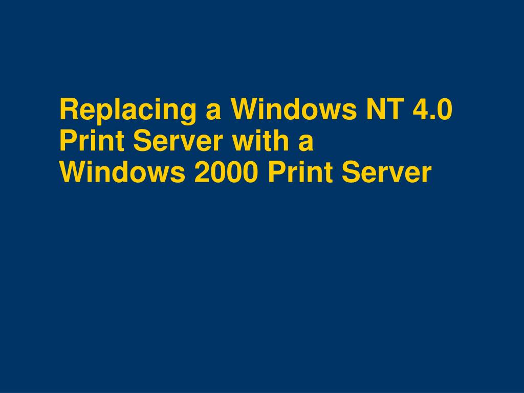 Replacing a Windows NT 4.0 Print Server with a