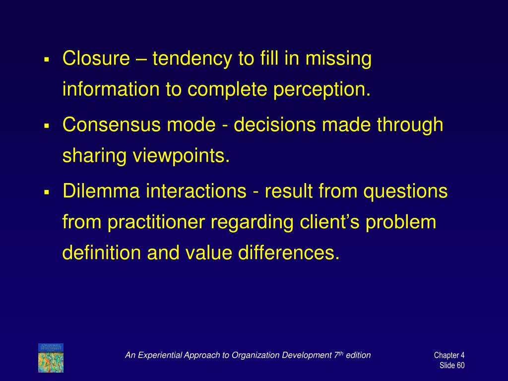 Closure – tendency to fill in missing information to complete perception.
