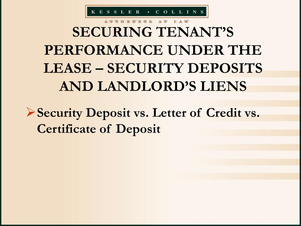 SECURING TENANT'S PERFORMANCE UNDER THE LEASE – SECURITY DEPOSITS AND LANDLORD'S LIENS