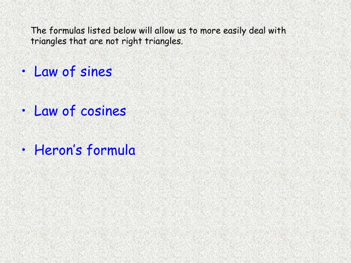The formulas listed below will allow us to more easily deal with triangles that are not right triang...