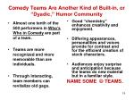 comedy teams are another kind of built in or dyadic humor community