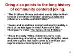 oring also points to the long history of community centered joking