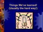 things we ve learned usually the hard way