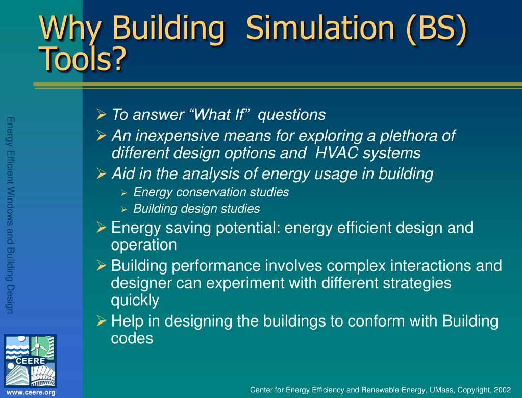 Why Building  Simulation (BS) Tools?