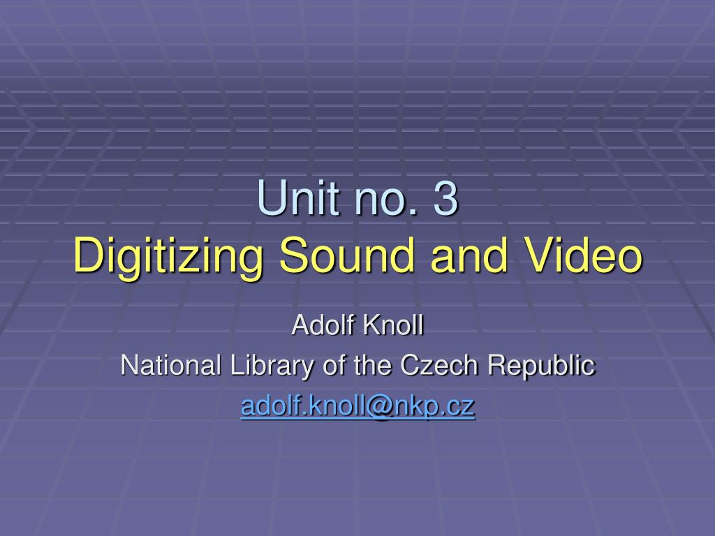 unit no 3 digitizing sound and video l.