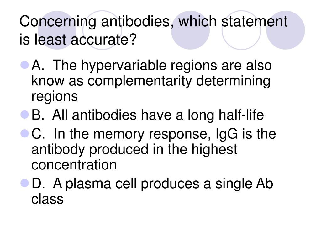 Concerning antibodies, which statement is least accurate?