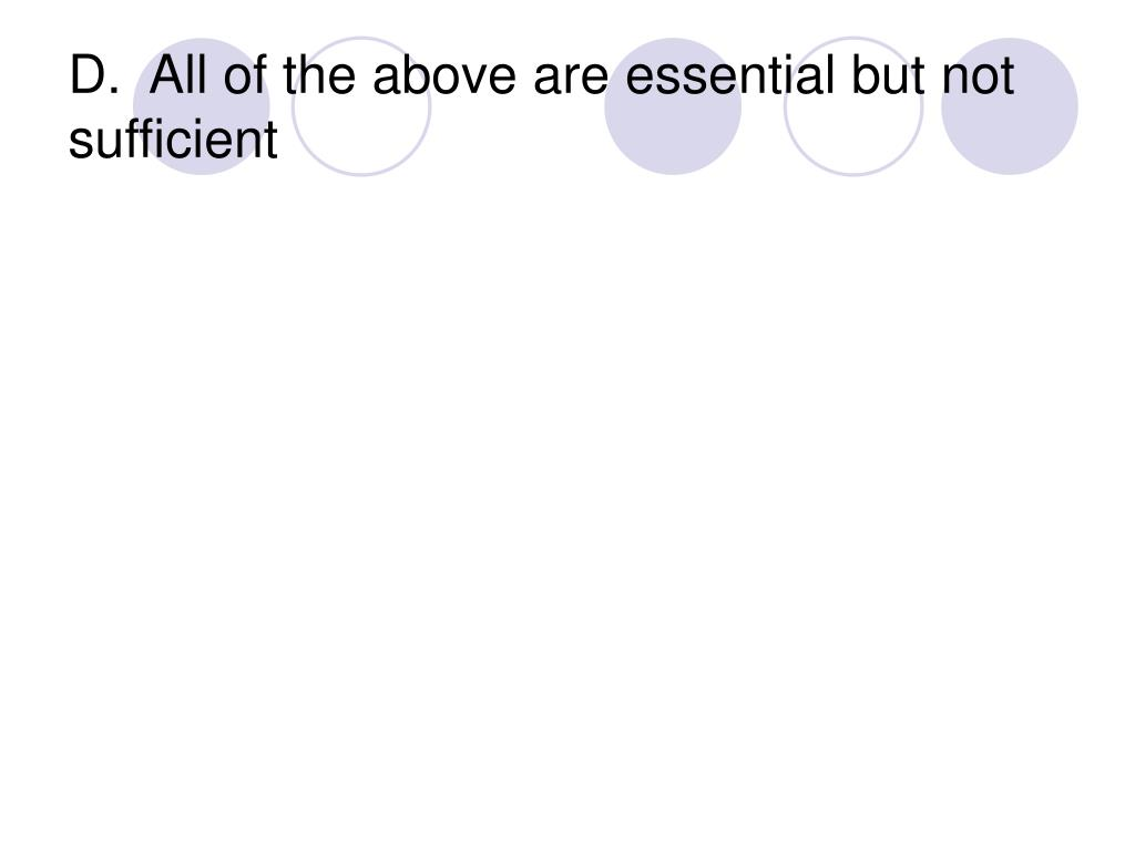 D.  All of the above are essential but not sufficient