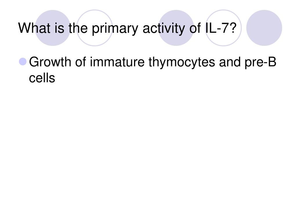 What is the primary activity of IL-7?