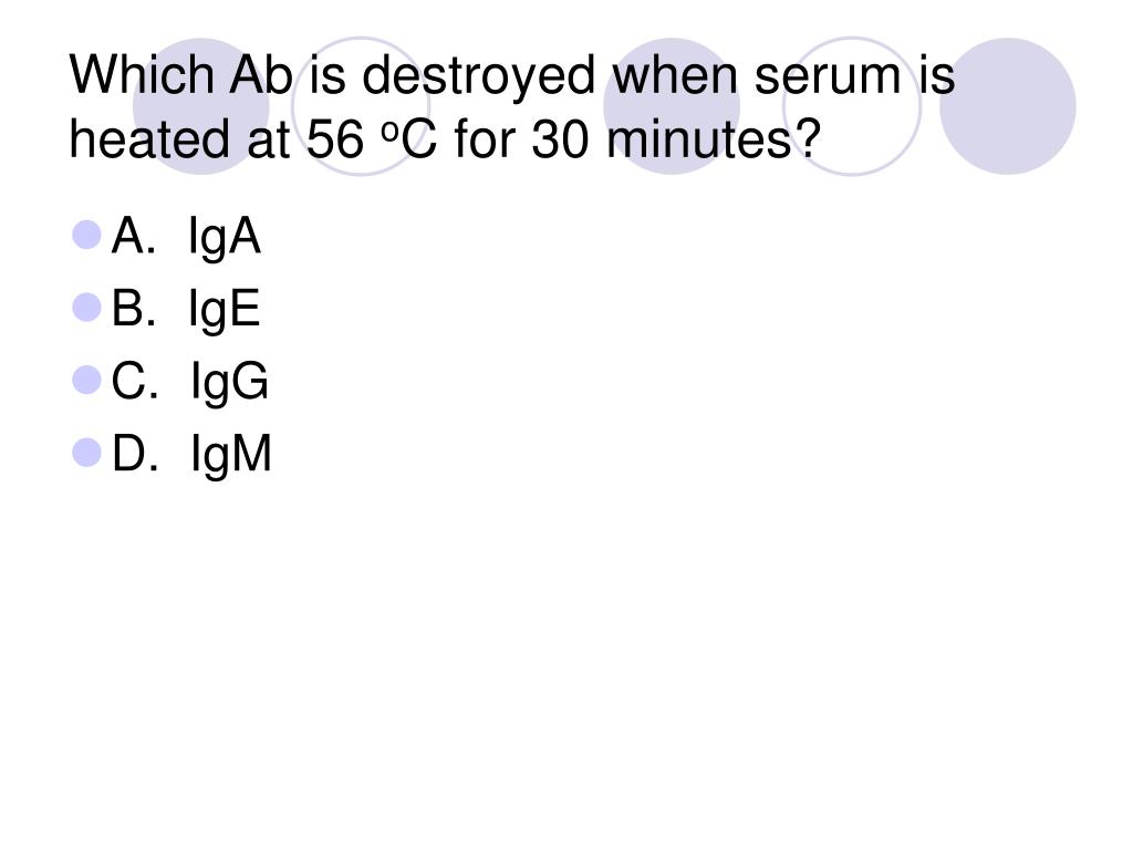 Which Ab is destroyed when serum is heated at 56
