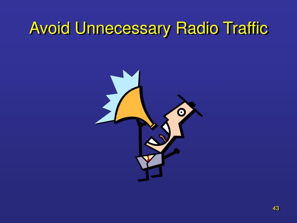Avoid Unnecessary Radio Traffic