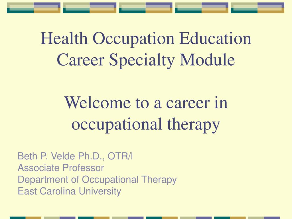 health occupation education career specialty module welcome to a career in occupational therapy l.
