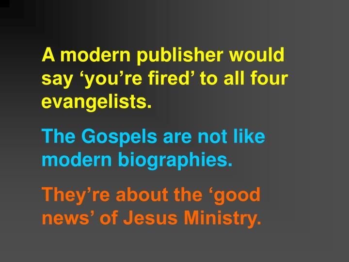 A modern publisher would say 'you're fired' to all four evangelists.