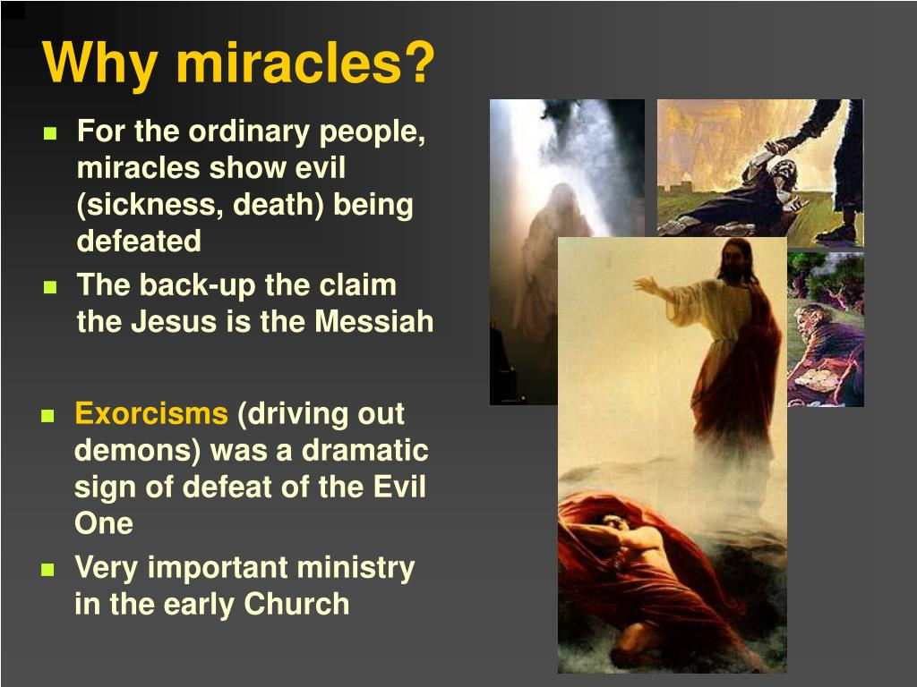 For the ordinary people, miracles show evil (sickness, death) being defeated