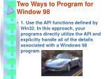 two ways to program for window 98