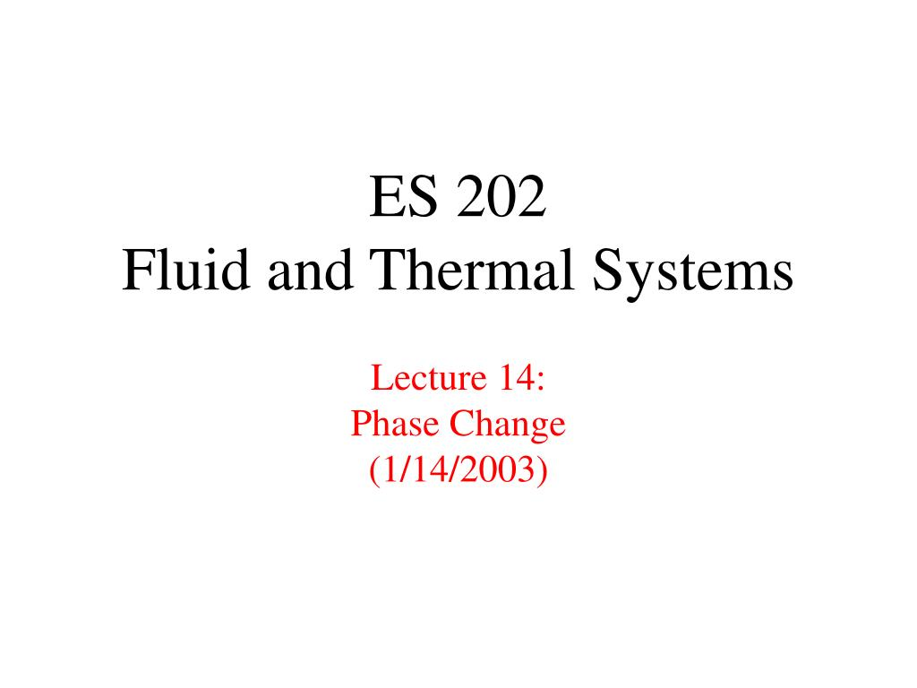 es 202 fluid and thermal systems lecture 14 phase change 1 14 2003 l.