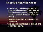 keep me near the cross15