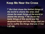 keep me near the cross16
