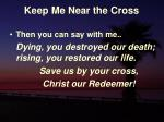 keep me near the cross28