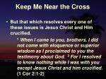 keep me near the cross6