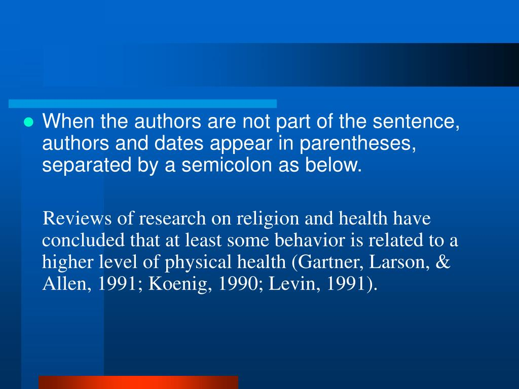 When the authors are not part of the sentence, authors and dates appear in parentheses, separated by a semicolon as below.