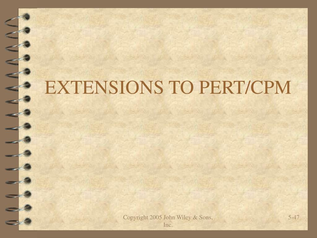 EXTENSIONS TO PERT/CPM