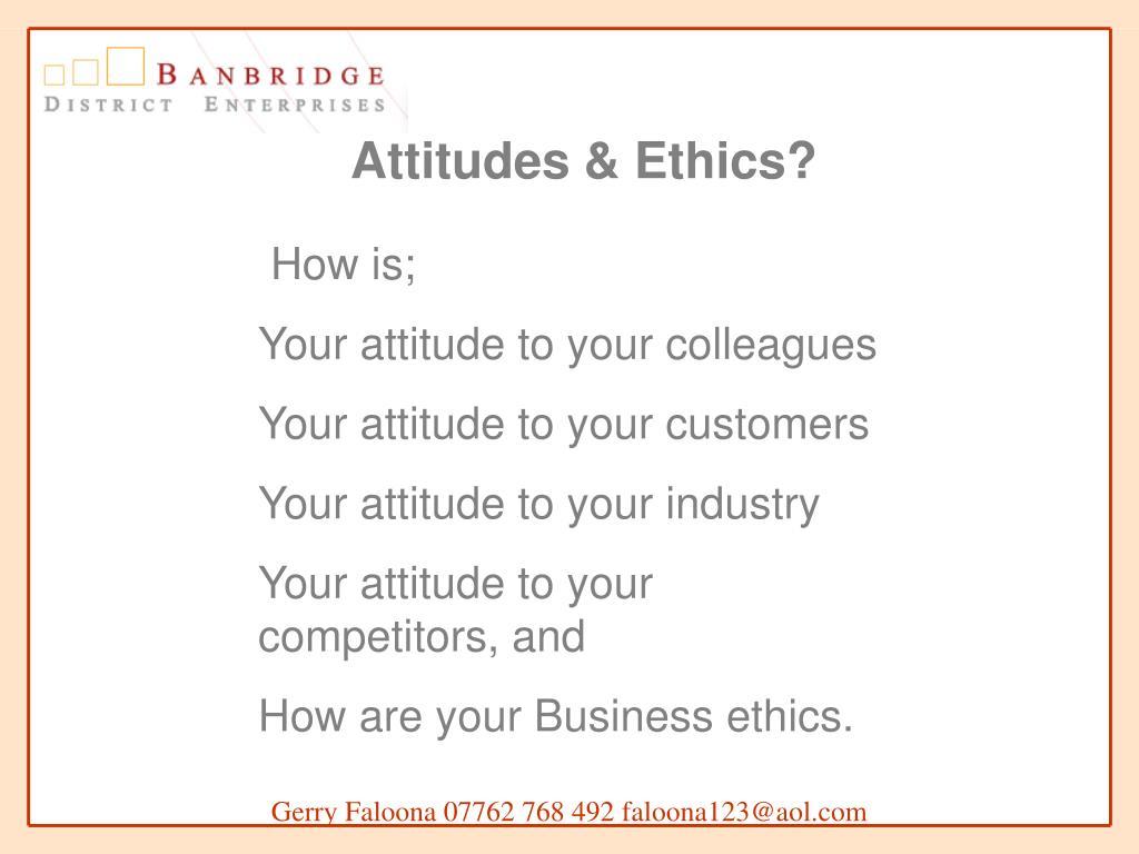 Attitudes & Ethics?