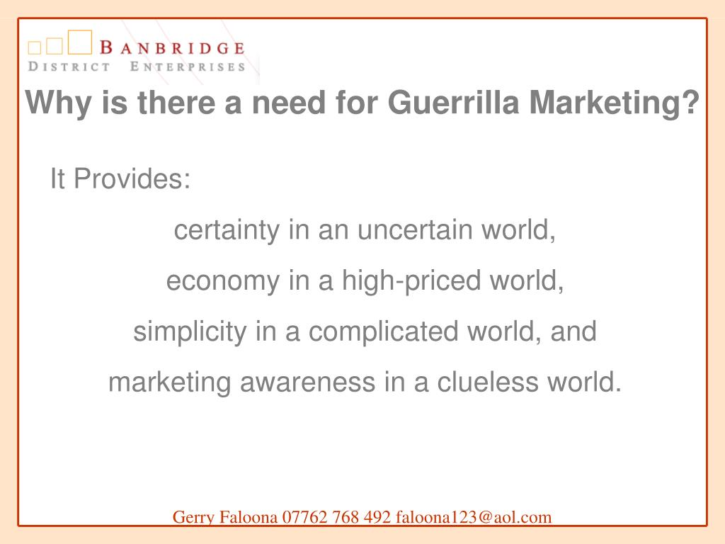 Why is there a need for Guerrilla Marketing?