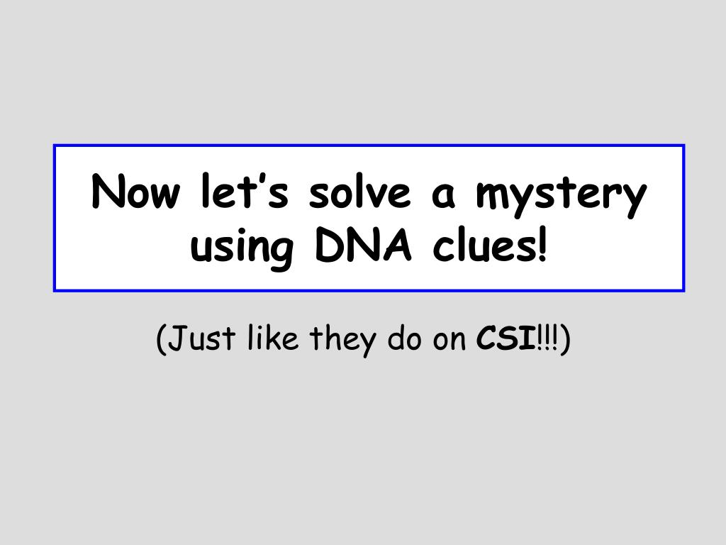 Now let's solve a mystery using DNA clues!