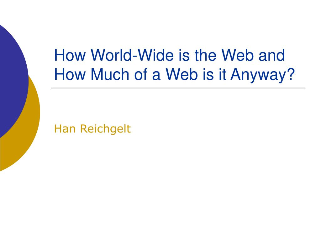 how world wide is the web and how much of a web is it anyway l.