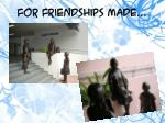 for friendships made