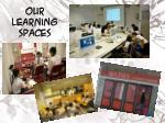 our learning spaces