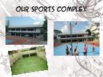 our sports complex