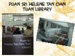 puan sri helene tan chin tuan library