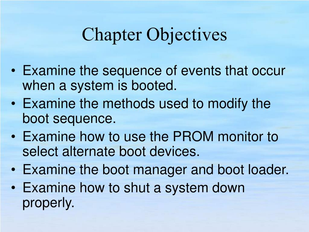 Examine the sequence of events that occur when a system is booted.