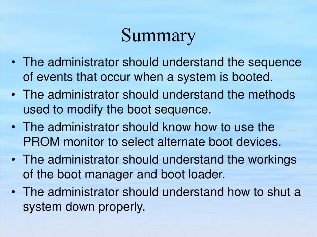 The administrator should understand the sequence of events that occur when a system is booted.