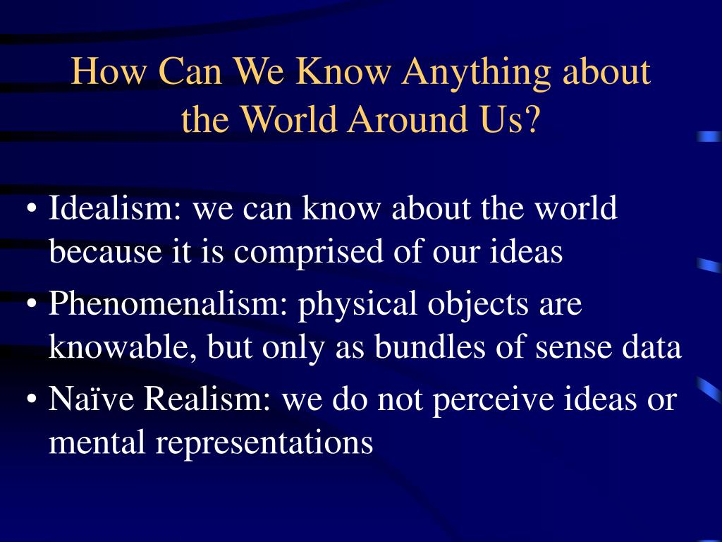 how can we know anything about the world around us l.