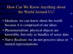how can we know anything about the world around us