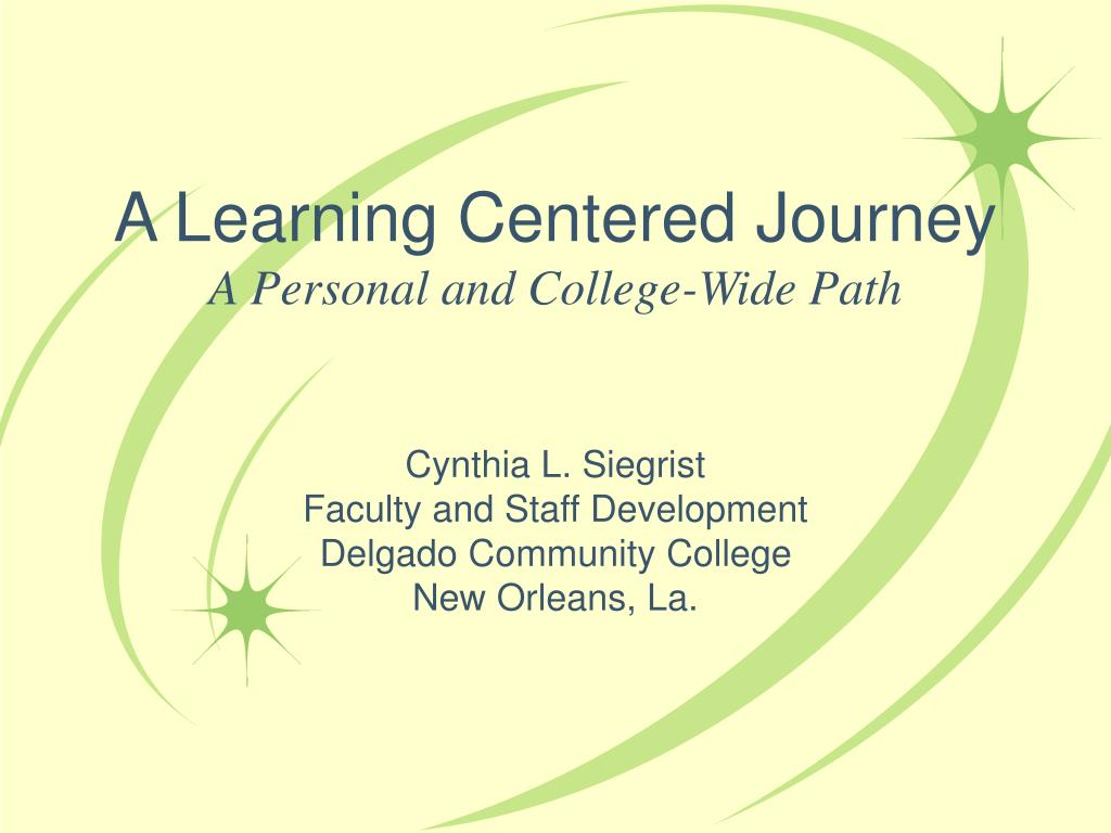 a learning centered journey a personal and college wide path l.