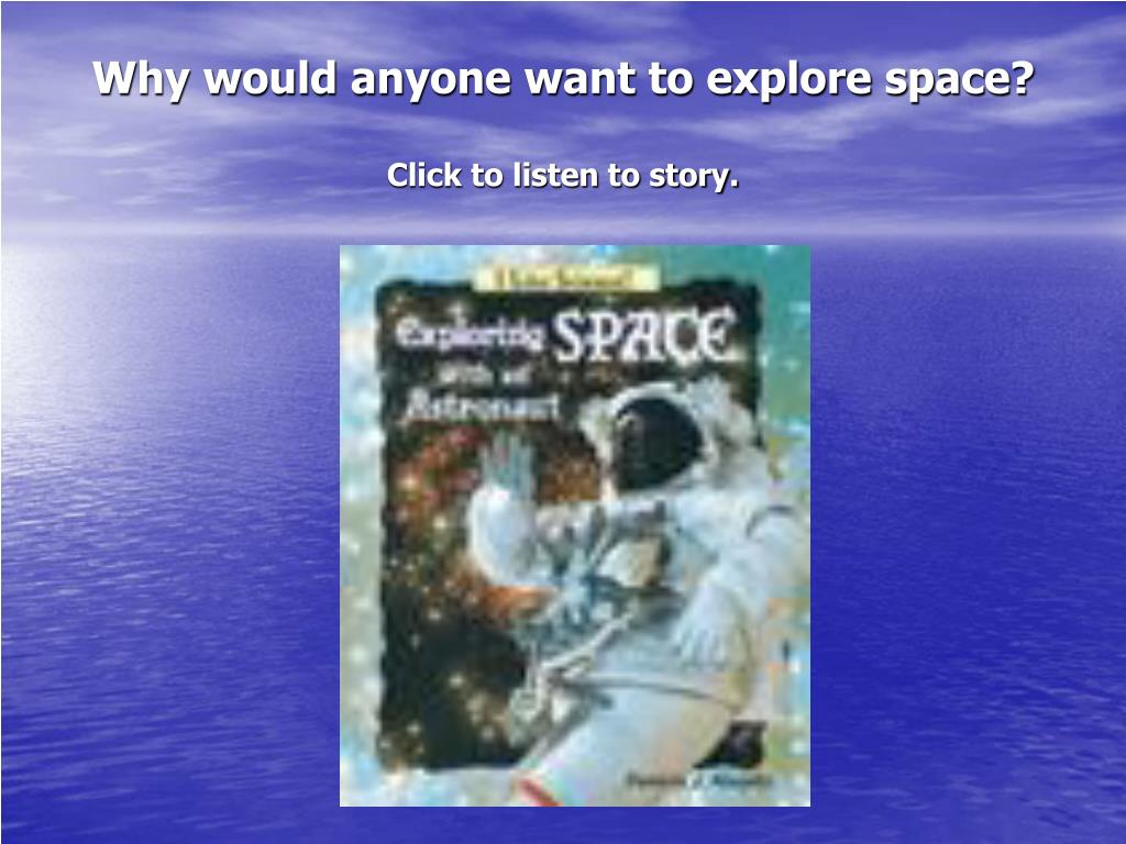 why would anyone want to explore space click to listen to story l.