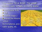 the yellow brick road the small system path to safe drinking water