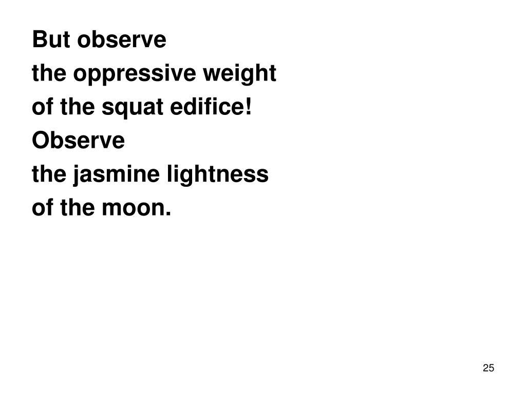 But observe