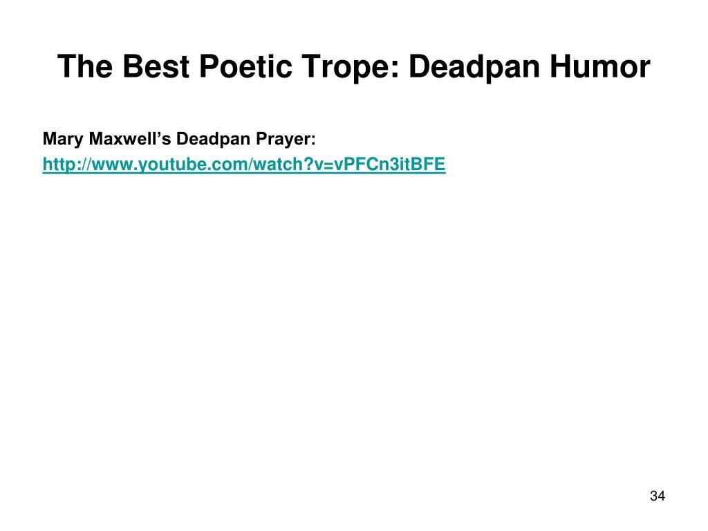 The Best Poetic Trope: Deadpan Humor