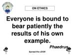 everyone is bound to bear patiently the results of his own example