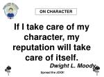 if i take care of my character my reputation will take care of itself