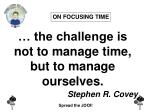 the challenge is not to manage time but to manage ourselves