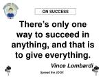 there s only one way to succeed in anything and that is to give everything